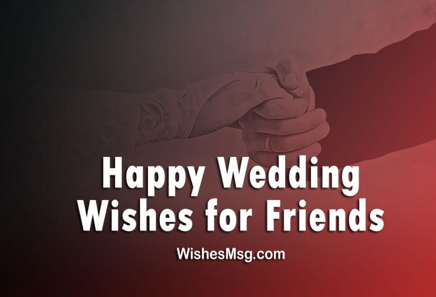 Wedding Wishes For Friend – Messages and Greetings